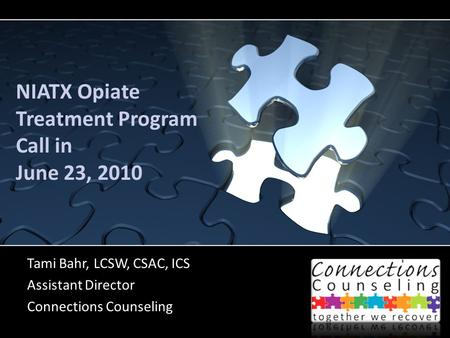 NIATX Opiate Treatment Program Call in June 23, 2010 Tami Bahr, LCSW, CSAC, ICS Assistant Director Connections Counseling.