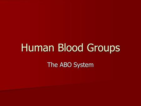 Human Blood Groups The ABO System. Human Blood All humans have the same basic parts to their blood and this includes RBC, WBC, platelets and plasma. All.
