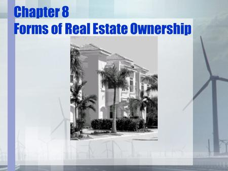 Chapter 8 Forms of Real Estate Ownership. Modern Real Estate Practice 17th Edition.