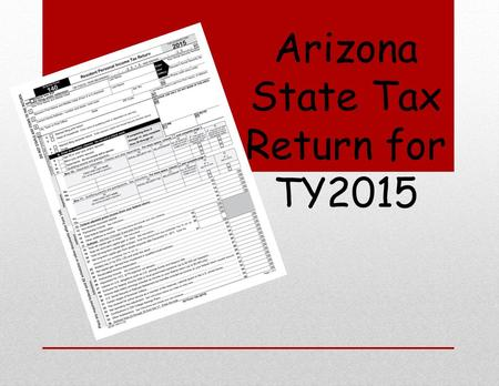 Arizona State Tax Return for TY2015. Same –sex married couples For Federal purposes Rul. 2013-17 provides that the IRS will recognize same-sex marriages.