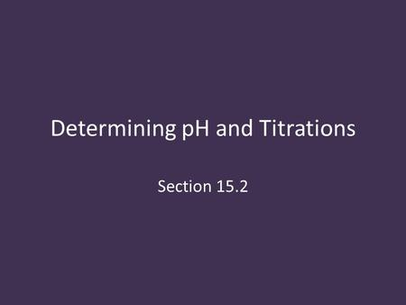 Determining pH and Titrations Section 15.2. Acid-Base Indicators acid-base indicators: compounds whose colors are sensitive to pH Indicators change colors.