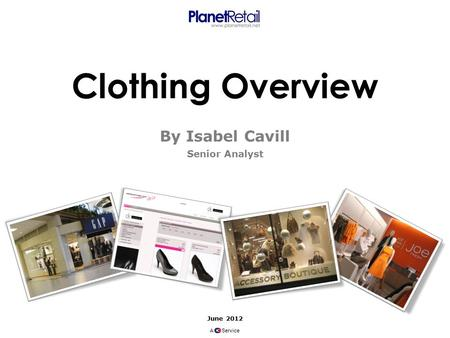 June 2012 A Service Clothing Overview By Isabel Cavill Senior Analyst.