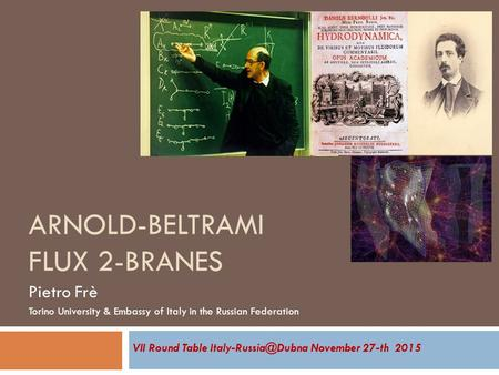 ARNOLD-BELTRAMI FLUX 2-BRANES Pietro Frè Torino University & Embassy of Italy in the Russian Federation VII Round Table November 27-th.