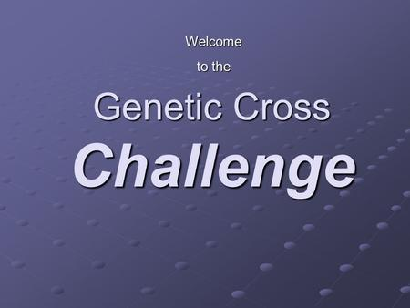 Genetic Cross Challenge Welcome to the. Question 1 Give an example of: Incomplete dominance Incomplete dominance Complete dominance Complete dominance.