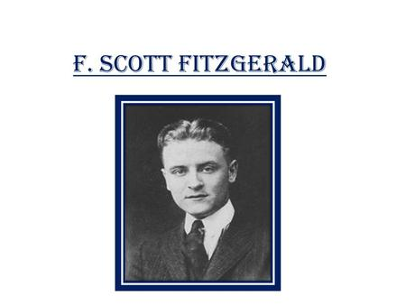 F. Scott Fitzgerald. Fitz's Fast Facts  He was born into a small fortune on his mother's side and lived off of her inheritance as a child.  He was unable.