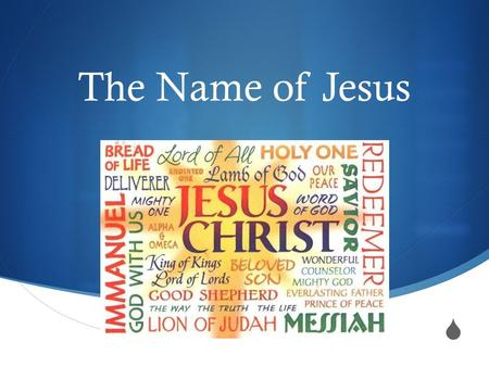  The Name of Jesus Origin Phil. 2 5 Have this mind among yourselves, which is yours in Christ Jesus, 6 who, though he was in the form of God, did not.