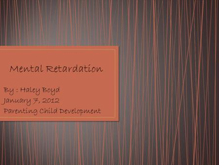 By : Haley Boyd January 7, 2012 Parenting Child Development.