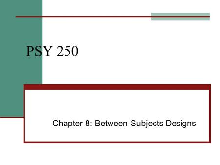 PSY 250 Chapter 8: Between Subjects Designs. Experimental Design: The Basic Building Blocks Experimental design The general plan for selecting participants,