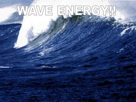 What is wave energy? Wave energy is a indirect and condensed form of solar energy. Wave energy is also nonpolluting. Energy or power derived from the.