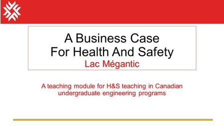 A teaching module for H&S teaching in Canadian undergraduate engineering programs A Business Case For Health And Safety Lac Mégantic.