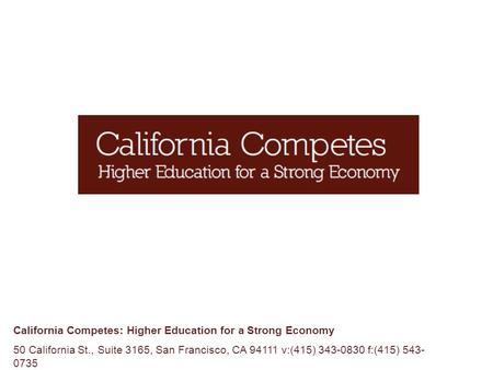 California Competes: Higher Education for a Strong Economy 50 California St., Suite 3165, San Francisco, CA 94111 v:(415) 343-0830 f:(415) 543- 0735.