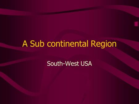 A Sub continental Region South-West USA. Notice of Use Restrictions  Certain materials in this presentation are included under the Fair Use exemption.