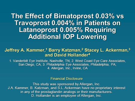 The Effect of Bimatoprost 0.03% vs Travoprost 0.004% in Patients on Latanoprost 0.005% Requiring Additional IOP Lowering Jeffrey A. Kammer, 1 Barry Katzman,