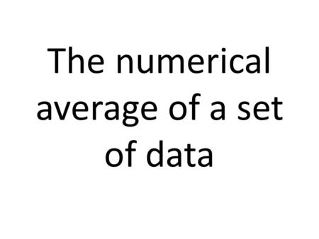 The numerical average of a set of data. The difference between the greatest and least value in a set of data; reveals the precision of data.