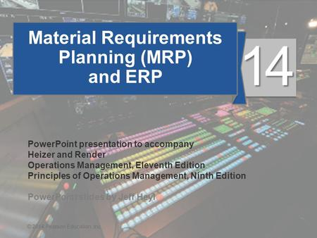 14 - 1© 2014 Pearson Education, Inc. Material Requirements Planning (MRP) and ERP PowerPoint presentation to accompany Heizer and Render Operations Management,