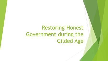Restoring Honest Government during the Gilded Age.