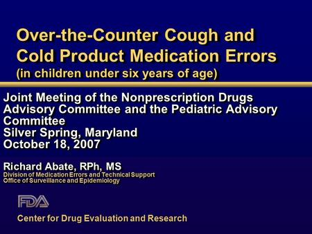 Over-the-Counter Cough and Cold Product Medication Errors (in children under six years of age) Joint Meeting of the Nonprescription Drugs Advisory Committee.