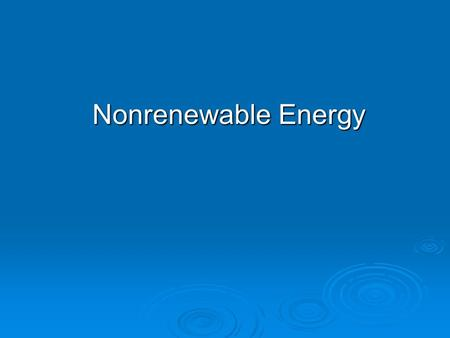Nonrenewable Energy. Overview Questions  What are the advantages and disadvantages of conventional oil and nonconventional heavy oils?  What are the.