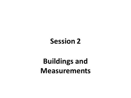 Session 2 Buildings and Measurements. Buildings Sector Accounts for About 40% of U.S. Energy, 72% of Electricity, 34% of Natural Gas, 38% of Carbon, 18%