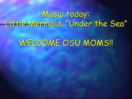 "Music today: Little Mermaid, ""Under the Sea"" WELCOME OSU MOMS!!"