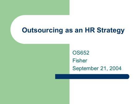 Outsourcing as an HR Strategy OS652 Fisher September 21, 2004.