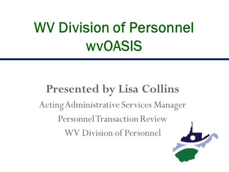 Presented by Lisa Collins Acting Administrative Services Manager Personnel Transaction Review WV Division of Personnel WV Division of Personnel wvOASIS.