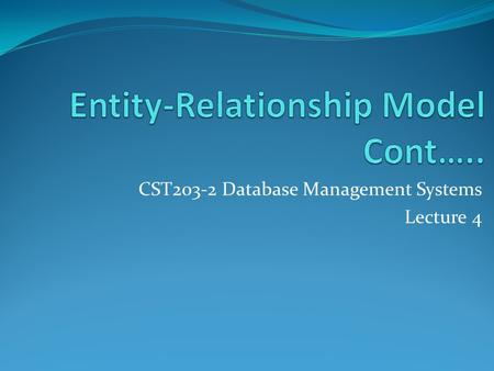 CST203-2 Database Management Systems Lecture 4. Student entity NIDFNameLNameRegNoExamIdBirthdate.