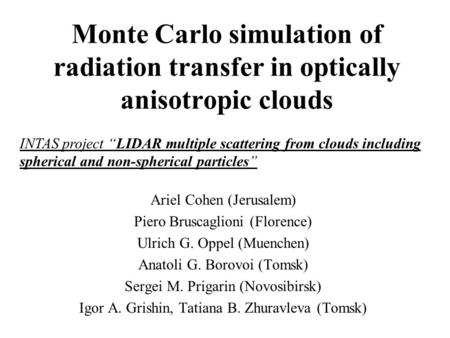"Monte Carlo simulation of radiation transfer in optically anisotropic clouds INTAS project ""LIDAR multiple scattering from clouds including spherical and."
