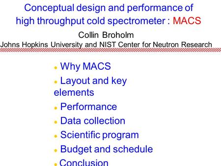Conceptual design and performance of high throughput cold spectrometer : <strong>MACS</strong> Why <strong>MACS</strong> Layout and key elements Performance Data collection Scientific program.