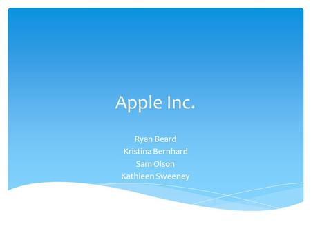 Apple Inc. Ryan Beard Kristina Bernhard Sam Olson Kathleen Sweeney.