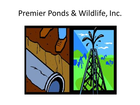 Premier Ponds & Wildlife, Inc.. Employee Ladder Jerry Puckett President-CEO & PEC Instructor Sarah Puckett Vice President-Human Resources-Accounting Roy.
