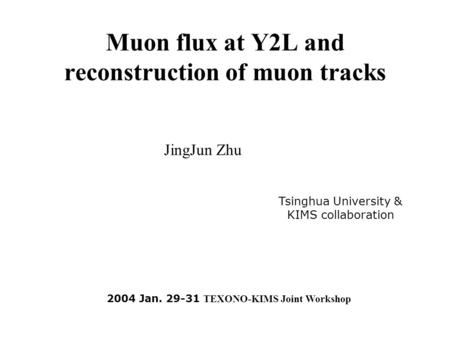 Muon flux at Y2L and reconstruction of muon tracks JingJun Zhu Tsinghua University & KIMS collaboration 2004 Jan. 29-31 TEXONO-KIMS Joint Workshop.