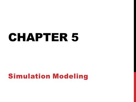 CHAPTER 5 Simulation Modeling. Introduction In many situations a modeler is unable to construct an analytic (symbolic) model adequately explaining the.