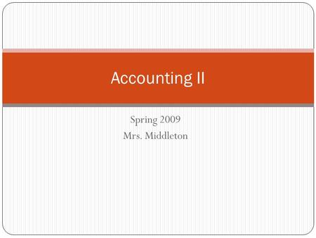 Spring 2009 Mrs. Middleton Accounting II. What is this class about? This semester we will be covering accounting for Corporations, focusing on merchandising.
