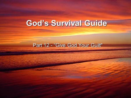 "God's Survival Guide Part 12 - ""Give God Your Guilt"