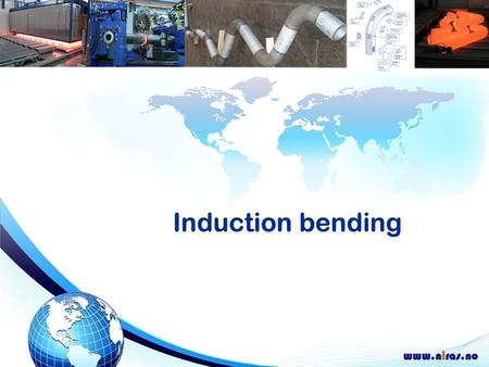 Niras AS Location: Bø in Telemark, Norway World wide supplier of induction bending.