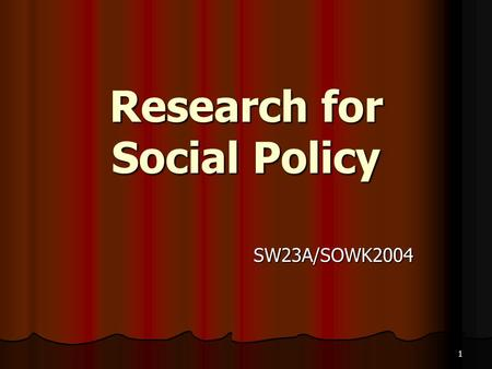 1 Research for Social Policy SW23A/SOWK2004. Objectives Understanding the research process Understanding the research process Examining the reasons for.