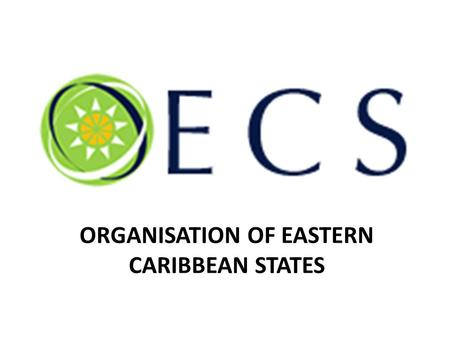 ORGANISATION OF EASTERN CARIBBEAN STATES. OECS On 18 June 1981, seven Caribbean countries signed the Treaty of Basseterre 7 Member states and 2 Associate.