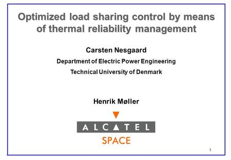 1 Optimized load sharing control by means of thermal reliability management Carsten Nesgaard Department of Electric Power Engineering Technical University.