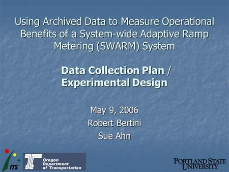 Using Archived Data to Measure Operational Benefits of a System-wide Adaptive Ramp Metering (SWARM) System Data Collection Plan / Experimental Design May.