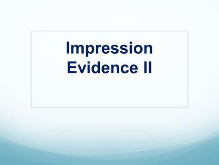 Impression Evidence II. 3D Impressions 3-D Impressions Impressed Evidence  Typically found in exterior surfaces  Shoe deforms surface Sand/soil/snow.
