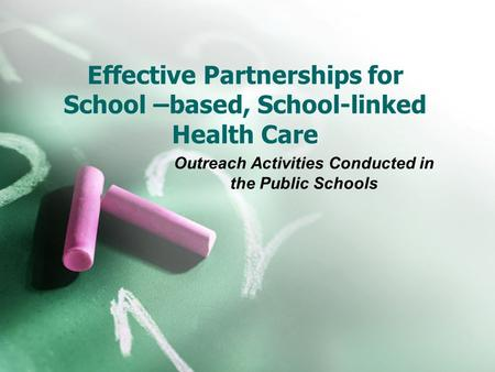 Effective Partnerships for School –based, School-linked Health Care Outreach Activities Conducted in the Public Schools.