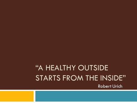 """A HEALTHY OUTSIDE STARTS FROM THE INSIDE"" Robert Urich."