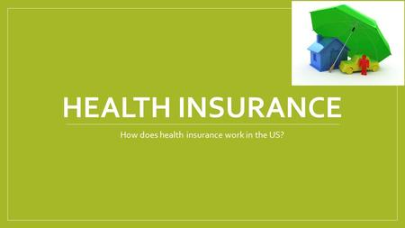 HEALTH INSURANCE How does health insurance work in the US?