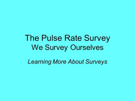 The Pulse Rate Survey We Survey Ourselves Learning More About Surveys.