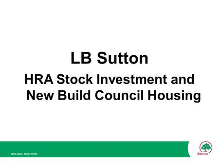 LB Sutton HRA Stock Investment and New Build Council Housing.