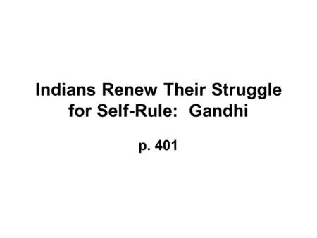 Indians Renew Their Struggle for Self-Rule: Gandhi p. 401.