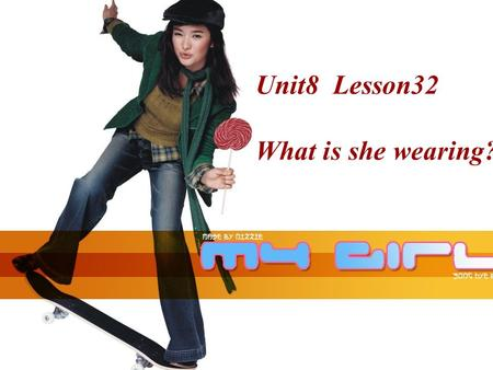 Unit8 Lesson32 What is she wearing?. coatjacket tiesuit.