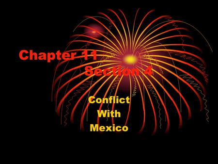 Chapter 11 Section 4 Conflict With Mexico. Mexico under Diaz Mexico was in a poor state after almost 66 years of war and unrest when Mexican president.