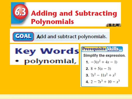 Example 1 Add Polynomials Vertically and Horizontally a.Add and in a vertical format. 2x 32x 3 x9 + 4x 24x 2 + – x 3x 3 5x5x1 6x 26x 2 – + – b. Add and.